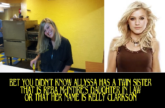ANGEL ALLYSSA - I bet you didn't know that ALLYSSA has a twin sister that is REBA McINTIRE'S daughter in law. I bet you didn't know that KELLY CLARKSON IS REBA McINTIRES daughter in law.