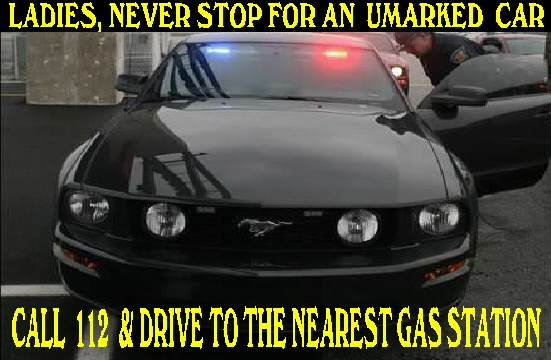#10 LADIES ALONE NEVER STOP FOR AN UNMARKED POLICE CAR - CALL 112 & GO TO THE NEAREST GAS STATION