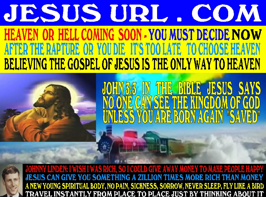 #5 CLICK ON THIS PICTURE AND WATCH THE ENTIRE 30 MINUTE VIDEO #1 - HOW TO GET TO HEAVEN GUARANTEED - BIBLE SCHOLARS SAY 85% OF ALL PEOPLE ARE HEADED TO HELL INCLUDING PEOPLE THAT GO TO CHURCH, BECAUSE THEY DON'T KNOW THE TRUTH IN THE BIBLE OF HOW TO GET TO HEAVEN, BECAUSE THEY NEVER READ THE BIBLE